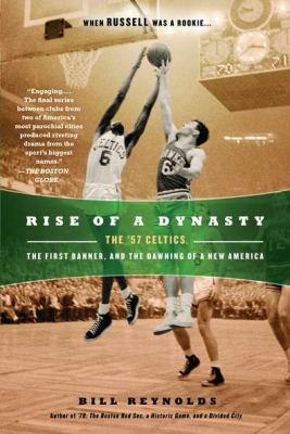 Rise of a Dynasty: The '57 Celtics, the First Banner, and the Dawning of a Newamerica 9780451234803