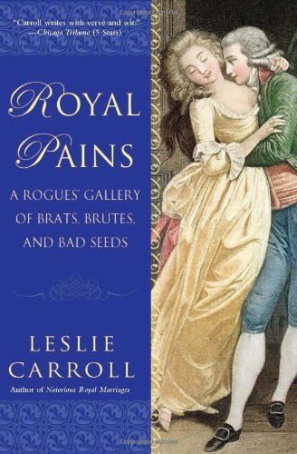 Royal Pains: A Rogues' Gallery of Brats, Brutes, and Bad Seeds 9780451232212