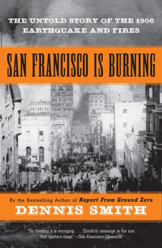 San Francisco Is Burning: The Untold Story of the 1906 Earthquake and Fires 9780452287594
