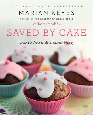 Saved by Cake: More Than 80 Ways to Bake Yourself Happy 9780452299054