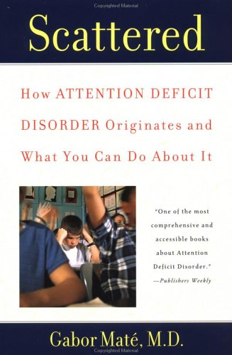 Scattered: How Attention Deficit Disorder Originates and What You Can Do about It 9780452279636