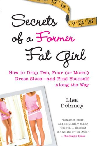 Secrets of a Former Fat Girl: How to Lose Two, Four (or More!) Dress Sizes--And Find Yourself Along the Way 9780452289246