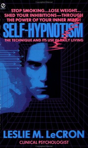Self-Hypnotism: The Technique and Its Use in Daily Living 9780451159847