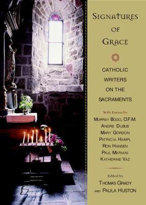 Signatures of Grace: Catholic Writers on the Sacraments 9780452282216