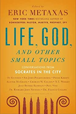 Life, God, and Other Small Topics: Conversations from Socrates in the City 9780452298651