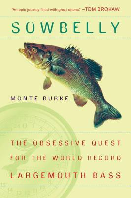 Sowbelly: The Obsessive Quest for the World-Record Largemouth Bass 9780452287150