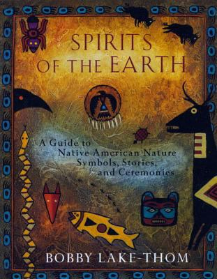 Spirits of the Earth: A Guide to Native American Nature Symbols, Stories, and Ceremonies 9780452276505