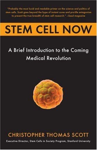 Stem Cell Now: A Brief Introduction to the Coming Medical Revolution 9780452287853