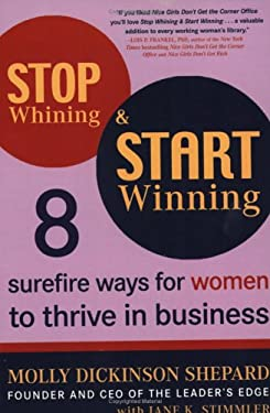 Stop Whining & Start Winning: 8 Surefire Ways for Women to Thrive in Business 9780452286924