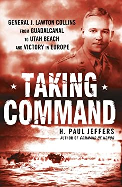 Taking Command: General J. Lawton Collins from Guadalcanal to Utah Beach and Victory in Europe 9780451226877