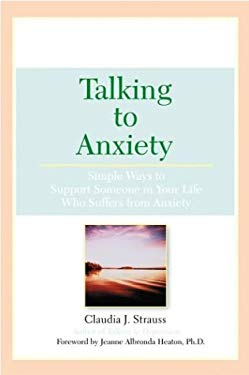 Talking to Anxiety: Simple Ways to Support Someone in Your Life Who Suffers from Anxiety 9780451212092