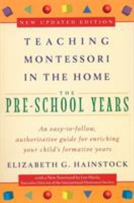 Teaching Montessori in the Home: Pre-School Years: The Pre-School Years 9780452279094
