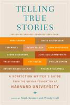 Telling True Stories: A Nonfiction Writers' Guide from the Nieman Foundation at Harvard University 9780452287556