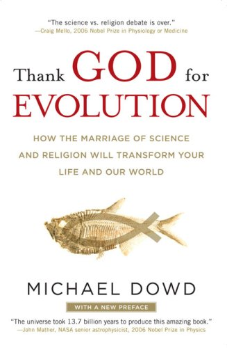 Thank God for Evolution: How the Marriage of Science and Religion Will Transform Your Life and Our World 9780452295346