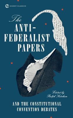 The Anti-Federalist Papers and the Constitutional Convention Debates 9780451528841