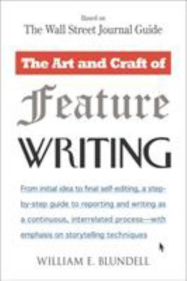 The Art and Craft of Feature Writing: Based on the Wall Street Journal Guide 9780452261587