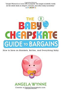The Baby Cheapskate Guide to Bargains: How to Save on Blankets, Bottles, and Everything Baby 9780451236692