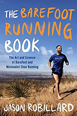 The Barefoot Running Book: The Art and Science of Barefoot and Minimalist Shoe Running 9780452298453