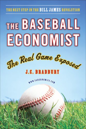 The Baseball Economist: The Real Game Exposed 9780452289024