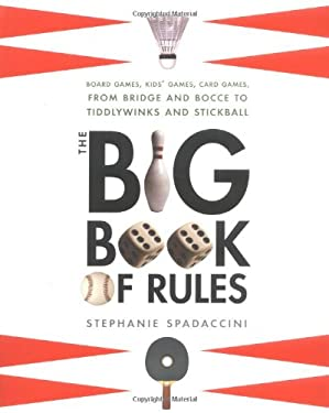 The Big Book of Rules: Board Games, Kids' Games, Card Games, from Backgammon and Bocce to Tiddlywinks and Stickball
