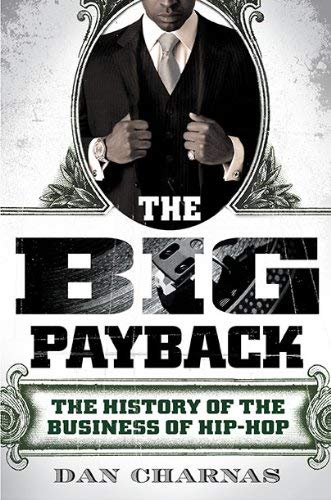 The Big Payback: The History of the Business of Hip-Hop 9780451229298