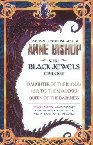 Black Jewels Trilogy : Daughter of the Blood; Heir to the Shadows; Queen of the Darkness