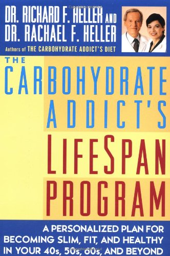 The Carbohydrate Addict's Lifespan Program: A Personalized Plan for Becoming Slim, Fit & Healthy in Your 40s, 50s, 60s & Beyond 9780452278387