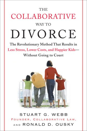 The Collaborative Way to Divorce: The Revolutionary Method That Results in Less Stress, Lower Costs, and Happier Kids--Without Going to Court 9780452288355