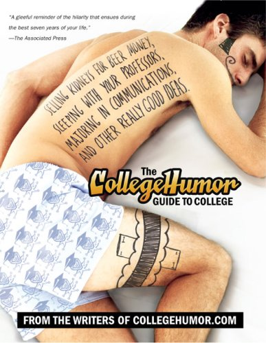 The Collegehumor Guide to College: Selling Kidneys for Beer Money, Sleeping with Your Professors, Majoring in Communications, and Other Really Good Id 9780451220424