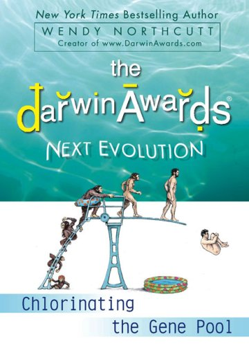 The Darwin Awards Next Evolution: Chlorinating the Gene Pool 9780452295636