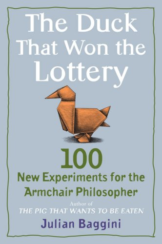 The Duck That Won the Lottery: 100 New Experiments for the Armchair Philosopher 9780452295414