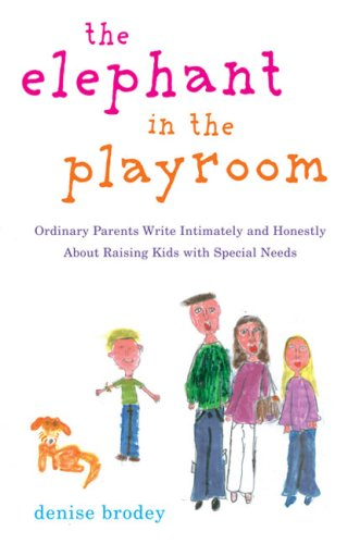 The Elephant in the Playroom: Ordinary Parents Write Intimately and Honestly about Raising Kids with Special Needs 9780452289086