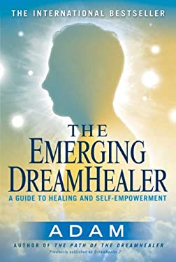 The Emerging DreamHealer: A Guide to Healing and Self-Empowerment 9780452287303