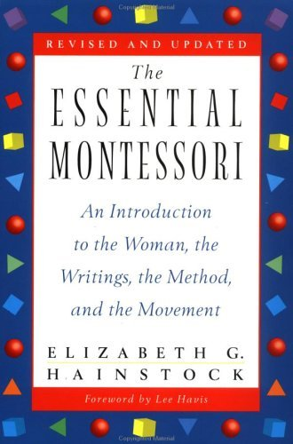 The Essential Montessori: An Introduction to the Woman, the Writings, the Method, Andthe Movement 9780452277960