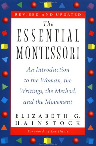 The Essential Montessori: An Introduction to the Woman, the Writings, the Method, Andthe Movement