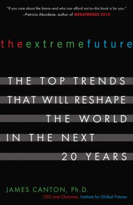 The Extreme Future: The Top Trends That Will Reshape the World in the Next 20 Years 9780452288669