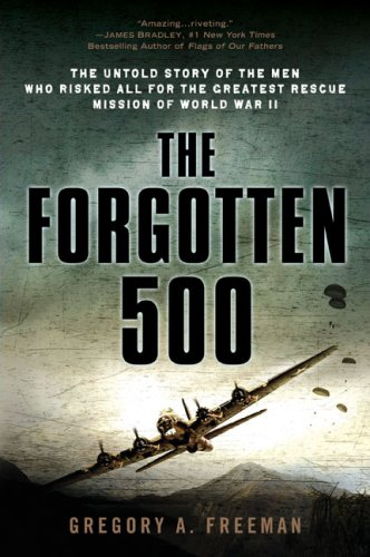 The Forgotten 500: The Untold Story of the Men Who Risked All for the Greatest Rescue Mission of World War II 9780451224958