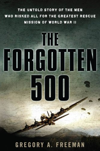 The Forgotten 500: The Untold Story of the Men Who Risked All for the Greatest Rescue Mission of World War II 9780451222121