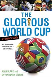 The Glorious World Cup: A Fanatic's Guide 1474795