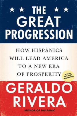The Great Progression: How Hispanics Will Lead America to a New Era of Prosperity 9780451231383
