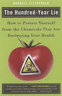 The Hundred-Year Lie: How to Protect Yourself from the Chemicals That Are Destroying Your Health 9780452288393