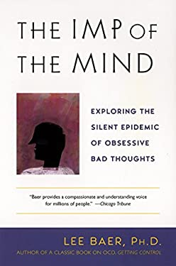 The Imp of the Mind: Exploring the Silent Epidemic of Obsessive Bad Thoughts 9780452283077
