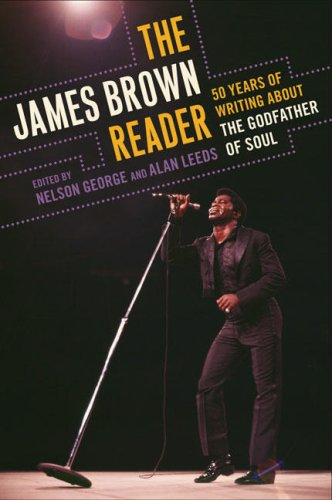 The James Brown Reader: Fifty Years of Writing about the Godfather of Soul 9780452289468