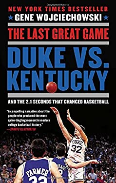 The Last Great Game: Duke vs. Kentucky and the 2.1 Seconds That Changed Basketball 9780452298958