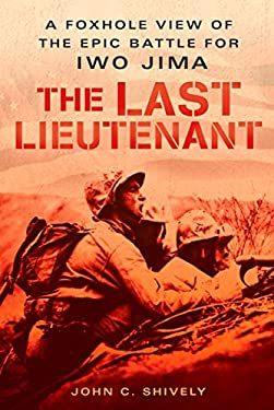The Last Lieutenant: A Foxhole View of the Epic Battle for Iwo Jima 9780451220707