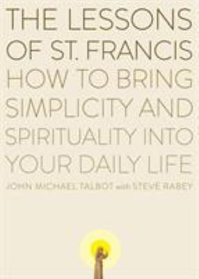 The Lessons of Saint Francis: How to Bring Simplicity and Spirituality Into Your Daily Life 9780452278349