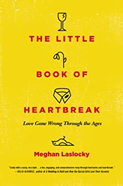 The Little Book of Heartbreak: Love Gone Wrong Through the Ages 9780452298323