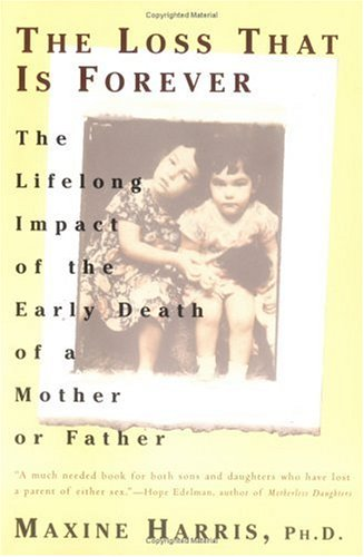 The Loss That Is Forever: The Lifelong Impact of the Early Death of a Mother or Father 9780452272682