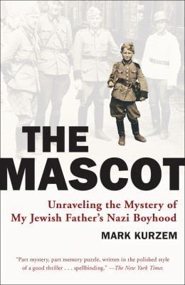 The Mascot: Unraveling the Mystery of My Jewish Father's Nazi Boyhood 9780452289949