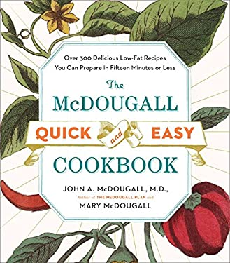 The McDougall Quick & Easy Cookbook: Over 300 Delicious Low-Fat Recipes You Can Prepare in Fifteen Minutes or Less 9780452276963